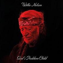 [Image: 220px-Willie_Nelson_-_God%27s_Problem_Child.jpg]