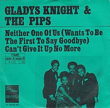 Neither One of Us (Wants to Be the First to Say Goodbye) - Gladys Knight & the Pips.jpg