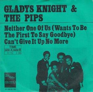 Neither One of Us (Wants to Be the First to Say Goodbye) - Image: Neither One of Us (Wants to Be the First to Say Goodbye) Gladys Knight & the Pips