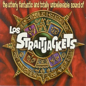 The Utterly Fantastic and Totally Unbelievable Sound of Los Straitjackets - Image: The Utterly FTUS Of