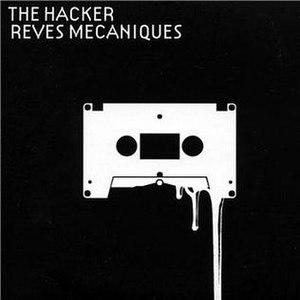 Rêves Mécaniques - Image: The Hacker Rêves Mécaniques