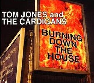 Burning Down the House - Image: Tom Jones Cardigans BDTH