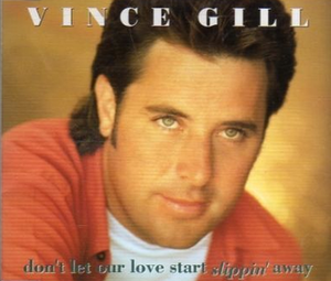 Don't Let Our Love Start Slippin' Away - Image: Vince Gill Dont Let Our Love cd single