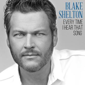 """Every Time I Hear That Song - Image: Blake Shelton """"Every Time I Hear That Song"""""""