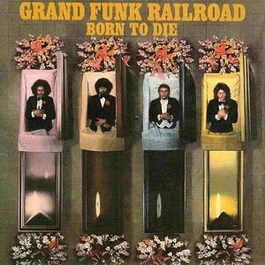 Born to Die (Grand Funk Railroad album) - Image: Born to die Grand Funk