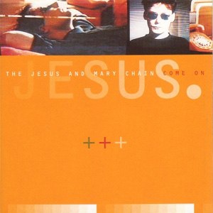 Come On (The Jesus and Mary Chain song) - Image: Come On JAMC Single