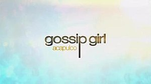 Gossip Girl: Acapulco - Image: Gossip Girl Acapulco title card