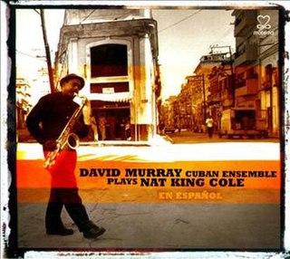 <i>Plays Nat King Cole en Español</i> 2011 studio album by David Murray Cuban Ensemble