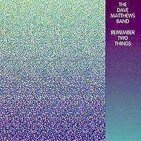 200px-Dave_Matthews_Band_-_Remember_Two_Things.jpg