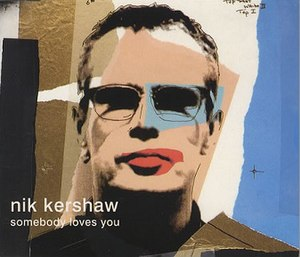 Somebody Loves You (Nik Kershaw song) - Image: Nik Kershaw Somebody Loves You 1999 Single Cover