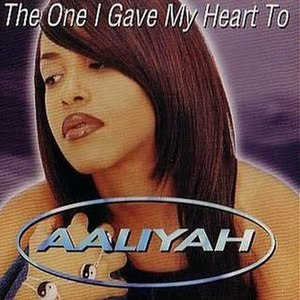 The One I Gave My Heart To - Image: Aaliyah The One I Gave My Heart To CD Single