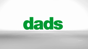 Dads (2013 TV series) - Image: Dads intertitle