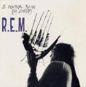 So. Central Rain (I'm Sorry) - Image: R.E.M. So. Central Rain (I'm Sorry)