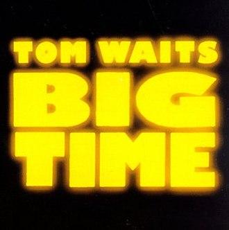 Big Time (Tom Waits album) - Image: Tom Waits Big Time