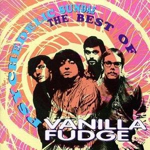 Psychedelic Sundae - The Best Of Vanilla Fudge...