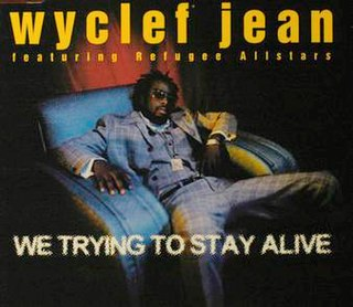 We Trying to Stay Alive 1997 single by Wyclef Jean featuring John Forté and Pras