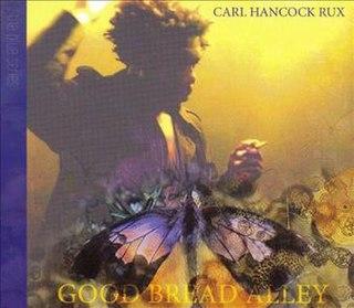 <i>Good Bread Alley</i> 2006 studio album by Carl Hancock Rux