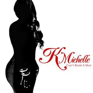 Can't Raise a Man - Image: K. Michelle, Can't Raise a Man