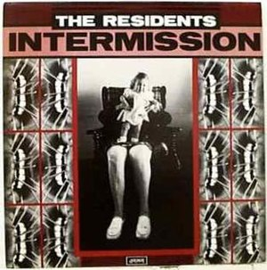 Intermission: Extraneous Music from the Residents' Mole Show - Image: Residents intermission