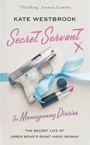Secret Servant: The Moneypenny Diaries - First edition UK hardback