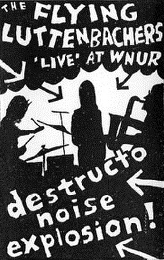 Destructo Noise Explosion!: Live at WNUR 2-6-92 - Image: The Flying Luttenbachers Destructo Noise Explosion