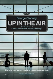 "The poster of an airport window looking onto the tarmac with a Boeing 747 at the gate. An airport sign at the top: ""George Clooney"", ""Up in the Air"", ""From the Director of 'Juno' and 'Thank You For Smoking'"". Three travelers silhouette from left to right: Natalie Keener ), Ryan Bingham (Clooney), Alex Goran (Farmiga). At the bottom, tagline: ""The story of a man ready to make a connection."" and ""Arriving this December""."