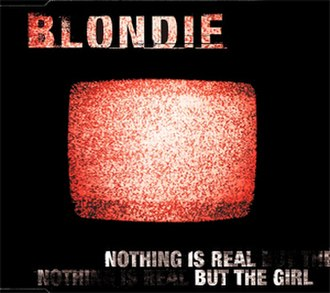 Nothing Is Real but the Girl - Image: Blondie Nothing Is Real But The Girl UK CD1