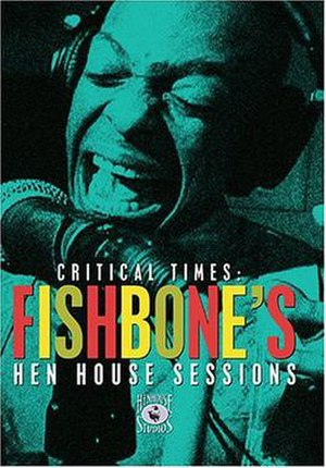 Critical Times – Fishbone's Hen House Sessions - Cover to Critical Times
