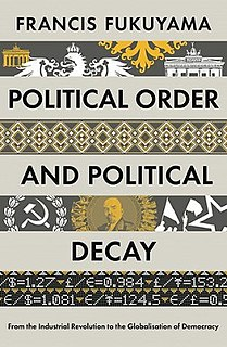 <i>Political Order and Political Decay: From the Industrial Revolution to the Present Day</i>