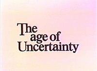 The Age of Uncertainty John Kenneth Galbraith