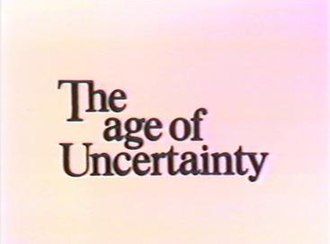 The Age of Uncertainty - Image: The Age Of Uncertainty