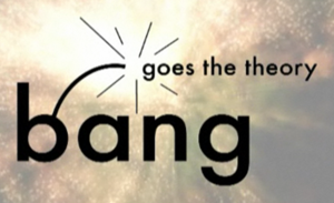 Bang Goes the Theory