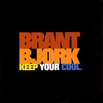 Keep Your Cool - Image: Brantbjorkkeepyourco ol