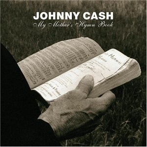 Unearthed (Johnny Cash album) - Image: Johnny Cash My Mothers Hymn Book