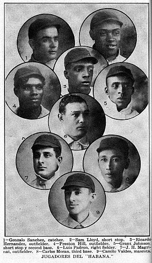 "Cuban League - The 1910–11 Habana team's players including John Henry (""Sam"") Lloyd, Preston (""Pete"") Hill, and Grant (""Home Run"") Johnson"