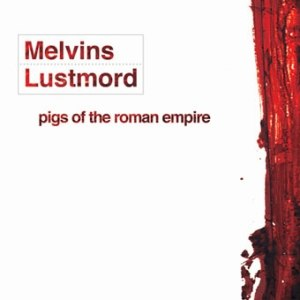 Pigs of the Roman Empire - Image: Melvins lustmord potre