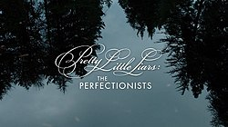 Pretty Little Liars The Perfectionists Title Card.jpg