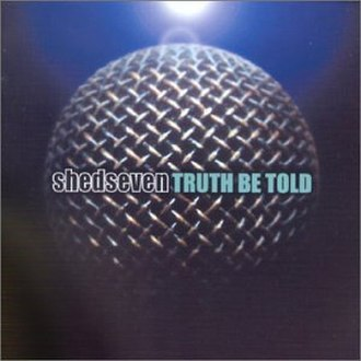 Truth Be Told (Shed Seven album) - Image: Truthbetoldshedseven cover