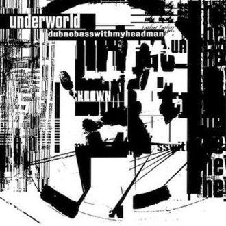 Dubnobasswithmyheadman - Image: Underworld.dubnobass withmyheadman