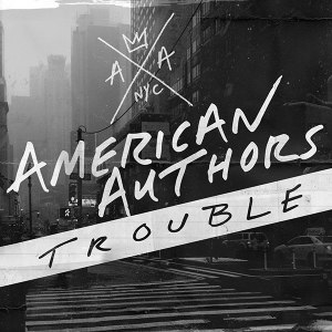 "Trouble (American Authors song) - Image: Amrican Authors ""Trouble"""