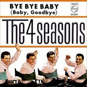 Bye, Bye, Baby (Baby Goodbye) - Image: Bye Bye Baby Four Seasons