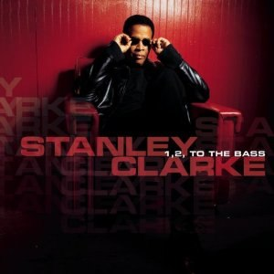 1, 2, to the Bass - Image: Stanley Clarke 1 2 to the Bass