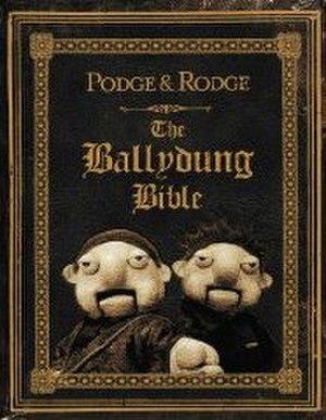 Podge and Rodge - The Ballydung Bible