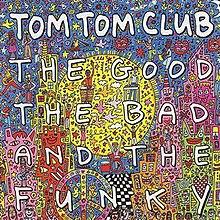 [Image: 220px-Tom_Tom_Club_-_The_Good%2C_the_Bad..._Funky.jpg]