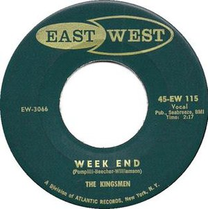 "Franny Beecher - ""Week End"" by The Kingsmen was a Top 40 single in 1958 on East West Records."