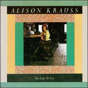 Too Late to Cry (Alison Krauss album) - Image: 1987 toolate