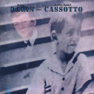 Bobby Darin Born Walden Robert Cassotto - Image: Bobby Darin Born Walden Robert Cassotto