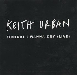 Tonight I Wanna Cry - Image: Keith Urban Tonight I Wanna Cry