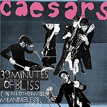 Caesars - 39 Minutes of Bliss (In an Otherwise Meaningless World).jpg