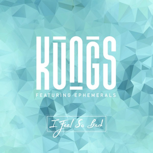 I Feel So Bad (Kungs song) - Image: I Feel So Bad (featuring Ephemerals) (Official Single Cover) by Kungs